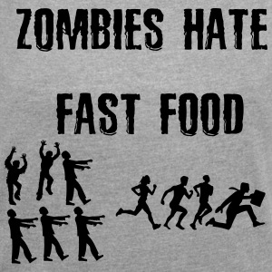 Zombies hate Fast Food - Frauen T-Shirt mit gerollten Ärmeln