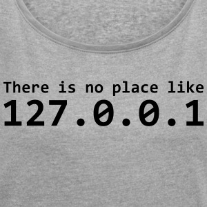 There is no place like 127.0.0.1 - Women's T-shirt with rolled up sleeves
