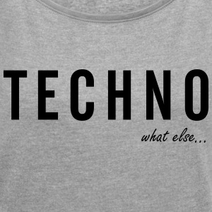 TECHNO ...what else - Frauen T-Shirt mit gerollten Ärmeln