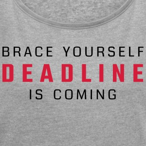 Brace yourself - deadline is coming - Women's T-shirt with rolled up sleeves