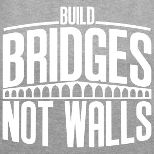 build bridges - Frauen T-Shirt mit gerollten Ärmeln