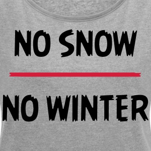 No snow no winter - Women's T-shirt with rolled up sleeves
