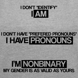 I'm non binary - Women's T-shirt with rolled up sleeves