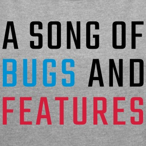 A Song of Bugs and Features - Women's T-shirt with rolled up sleeves