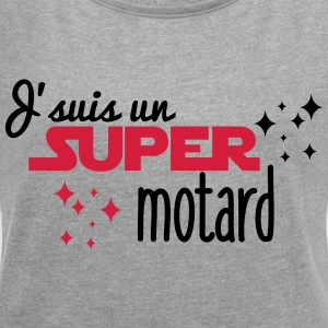 I'm a super motard motorcycle - Women's T-shirt with rolled up sleeves