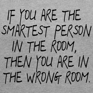 If your are the smartest Person in the Room ... - Women's T-shirt with rolled up sleeves