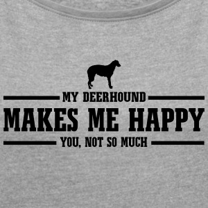 DEERHOUND makes me happy - Frauen T-Shirt mit gerollten Ärmeln