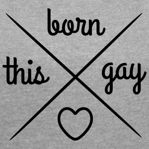 Born this Gay - Women's T-shirt with rolled up sleeves