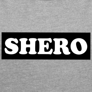 Shero Shirt - heroines of everyday life to power - Women's T-shirt with rolled up sleeves