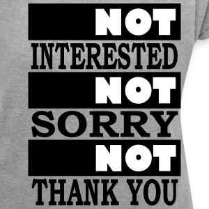 not interested not sorry not thank you - Women's T-shirt with rolled up sleeves