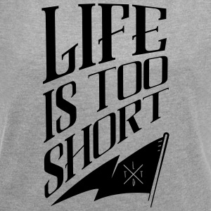 Life is too short - Women's T-shirt with rolled up sleeves