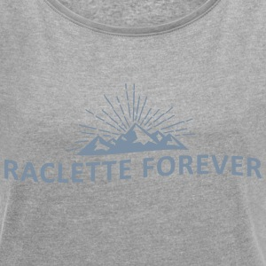 raclette forever - Women's T-shirt with rolled up sleeves