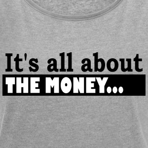Its all about the Money - Women's T-shirt with rolled up sleeves