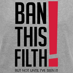 Ban this filth! But not until I've seen it - Women's T-shirt with rolled up sleeves