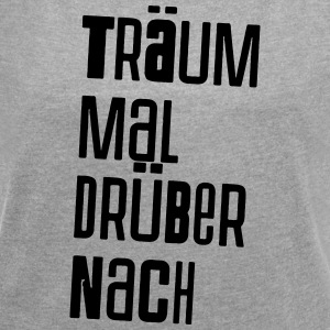 Träum_mal_drüber_nach_v2 - Women's T-shirt with rolled up sleeves