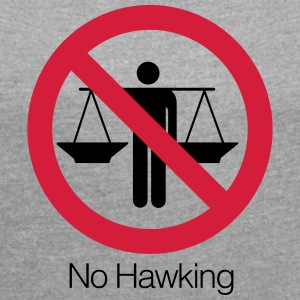 No Hawking - Women's T-shirt with rolled up sleeves