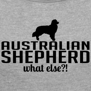 AUSTRALIAN SHEPHERD what else - Women's T-shirt with rolled up sleeves