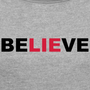 believe - Women's T-shirt with rolled up sleeves