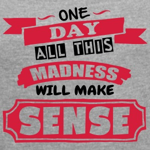 Madness Makes Sense - Women's T-shirt with rolled up sleeves