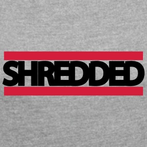 shredded - Women's T-shirt with rolled up sleeves