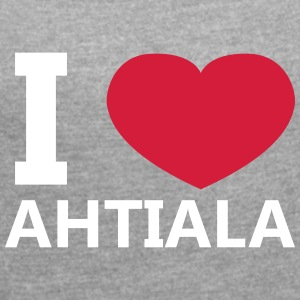 I Love Ahtiala - Women's T-shirt with rolled up sleeves