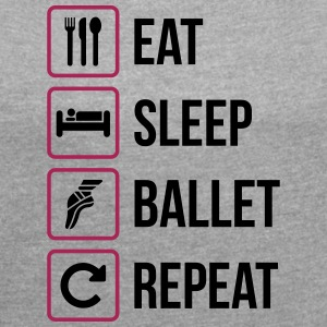 Eat Sleep Ballet Repeat - Women's T-shirt with rolled up sleeves