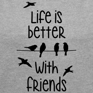 life is better with friends Birds tweeting friend - Women's T-shirt with rolled up sleeves