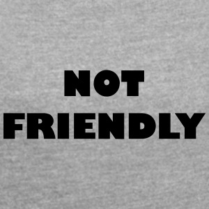 Not Friendly - Frauen T-Shirt mit gerollten Ärmeln
