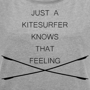 Kitesurfer knows that feeling - Frauen T-Shirt mit gerollten Ärmeln