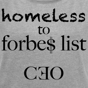 homeless to forbes list - Frauen T-Shirt mit gerollten Ärmeln