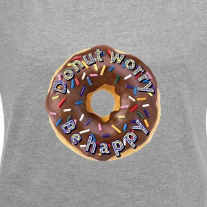 Doughnut worry. Be happy - Women's T-shirt with rolled up sleeves