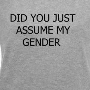 dont assume my FUCKING GENDER - Women's T-shirt with rolled up sleeves