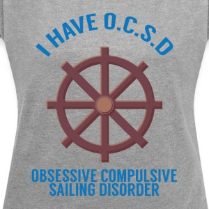 Sailing: I have OSCD .. - Women's T-shirt with rolled up sleeves