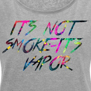 Rainbow IT S NOT SMOKE IT S VAPOR - Women's T-shirt with rolled up sleeves