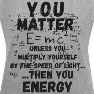 You matter ... then you energy - Women's T-shirt with rolled up sleeves