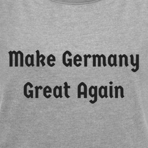 Make_Germany_Great_Again - T-shirt med upprullade ärmar dam