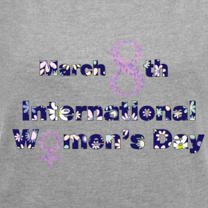 International Women's Day March 8 - Women's T-shirt with rolled up sleeves