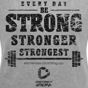 DISTRICT IRON - Be strong - Women's T-shirt with rolled up sleeves