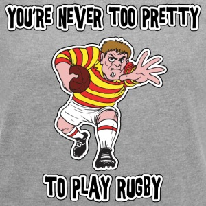 Rugby You're Never Too Pretty To Play Rugby - Women's T-shirt with rolled up sleeves