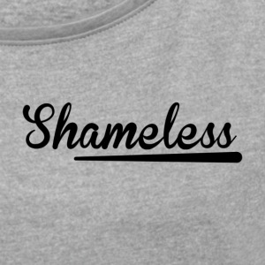 Shameless original - Women's T-shirt with rolled up sleeves