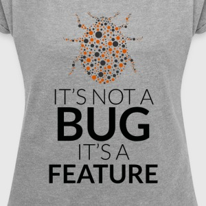 It's not a bug, it's a feature - Women's T-shirt with rolled up sleeves