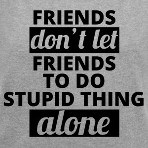 Beste Freunde: Friends don´t let Friends to do... - Frauen T-Shirt mit gerollten Ärmeln