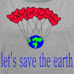 låt s_save_the_earth - T-shirt med upprullade ärmar dam