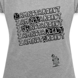 I Am A Robot - Women's T-shirt with rolled up sleeves