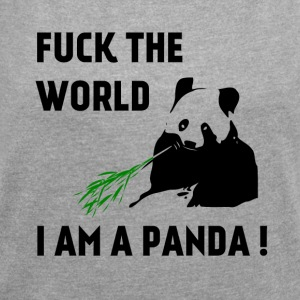 FUCK THE WORLD - I AM A PANDA ! - Frauen T-Shirt mit gerollten Ärmeln