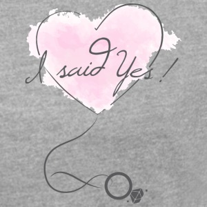 """I said Yes!"" - Engagement - Bride to be - Women's T-shirt with rolled up sleeves"