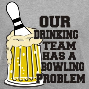 Bowling Our Drinking Team Has Bowling Problem - Women's T-shirt with rolled up sleeves