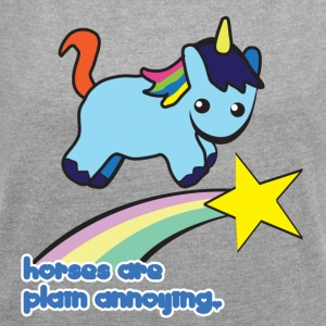 Unicorn: Unicorn Horses are plain annoying - Women's T-shirt with rolled up sleeves