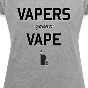Vapers gonna vape - Frauen T-Shirt mit gerollten Ärmeln