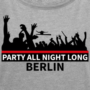 BERLIJN - Party All Night Long - Vrouwen T-shirt met opgerolde mouwen